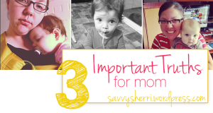 Three Important Truths for Mom